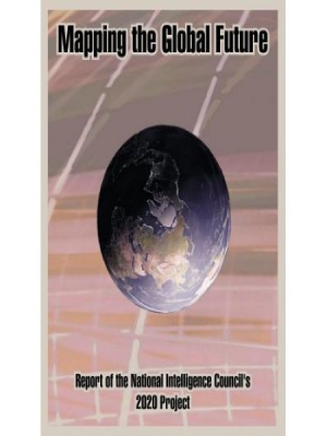 Mapping the Global Future: Report of the National Intelligence Council's 2020 Project National Intelligence Council, 2004