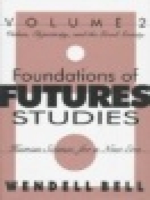 Foundations of Future Studies : volume 2 : human science for a new era: values, objectivity and the good society New Jersey