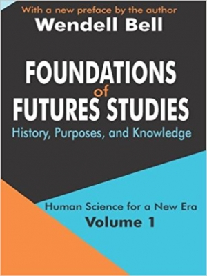 Foundations of Future Studies : volume 1 : human science for a new era: history, purposes and knowledge New Jersey