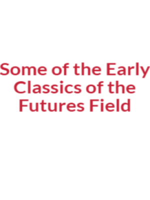 Some of the Early Classics of the Futures Field